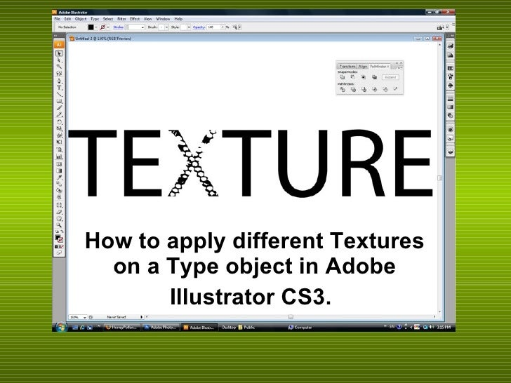 How to apply different Textures   on a Type object in Adobe        Illustrator CS3.