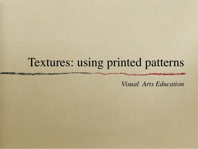 Textures: using printed patterns                   Visual Arts Education