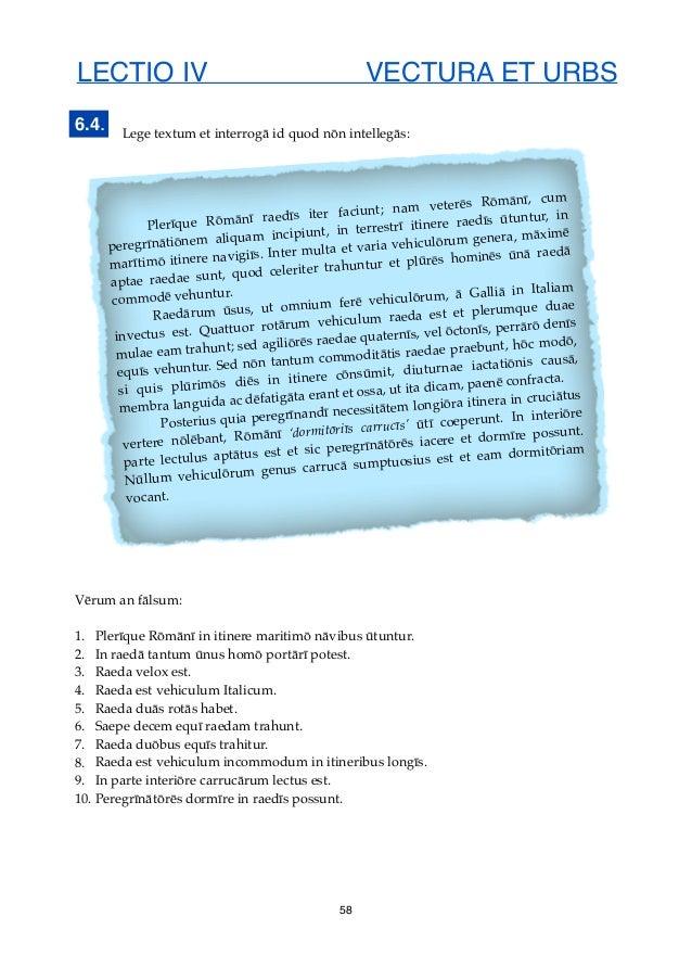 LECTIO IV VECTURA ET URBS Lege textum et interrogā id quod nōn intellegās: Vērum an fālsum: 1. Plerīque Rōmānī in itinere ...