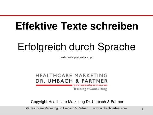 Effektive Texte schreiben  Erfolgreich durch Sprache  textworkshop-slideshare.ppt  Copyright Healthcare Marketing Dr. Umba...