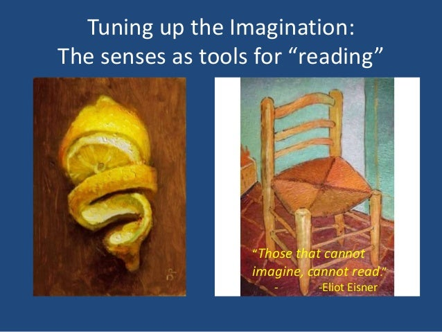 """Tuning up the Imagination:The senses as tools for """"reading""""                   """"Those that cannot                   imagine..."""
