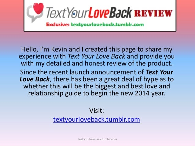 Hello, I'm Kevin and I created this page to share my experience with Text Your Love Back and provide you with my detailed ...