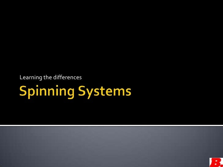 Spinning Systems<br />Learning the differences<br />