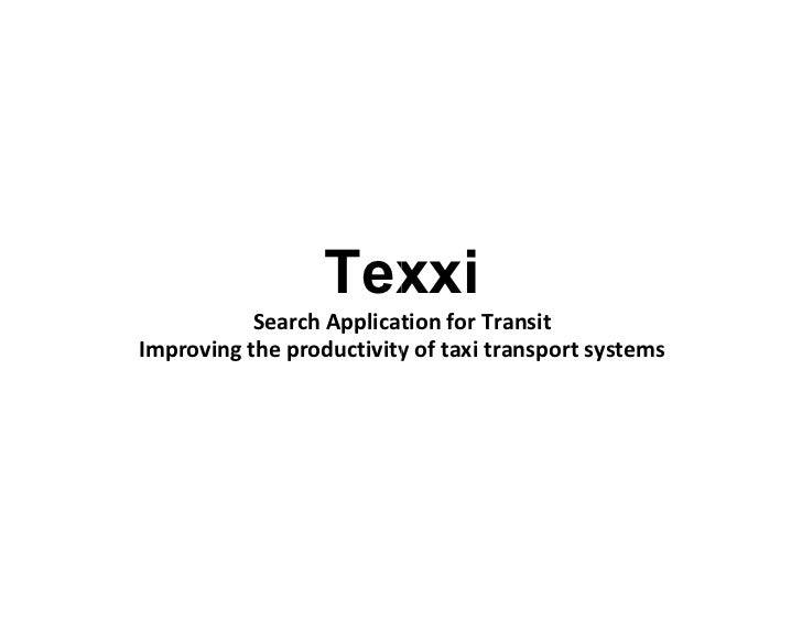 Texxi           Search Application for TransitImproving the productivity of taxi transport systems