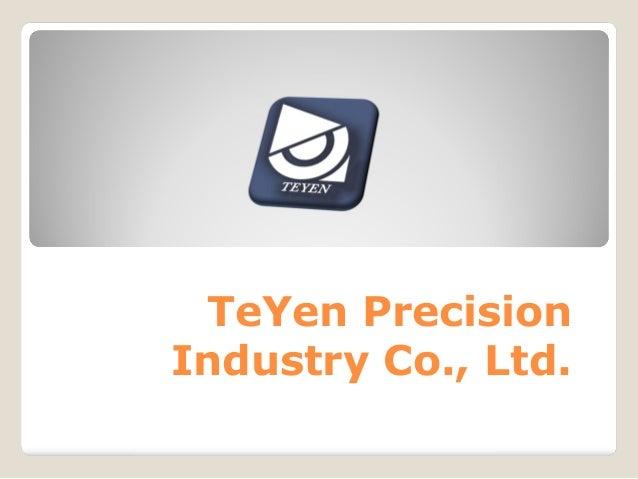 TeYen Precision Industry Co., Ltd.
