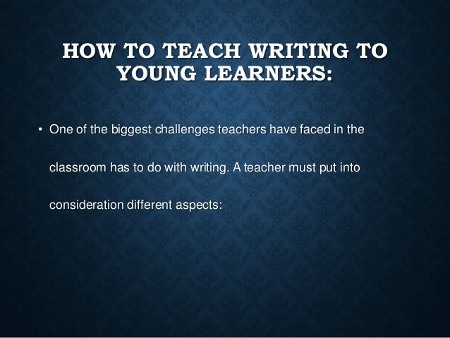 teaching english to young learners essay Teaching english to young learners abroad isn't for everyone, but those who do have great fun and enjoy the experience before you start a new teaching job though, you may have a few questions about what the students are like, the types of schools that you can teach at, and the teaching materials you can use.