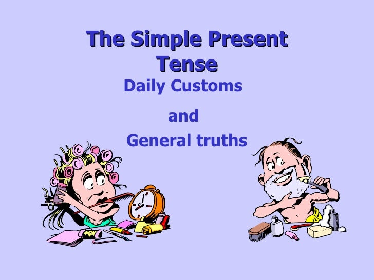 The Simple Present Tense Daily Customs and General truths