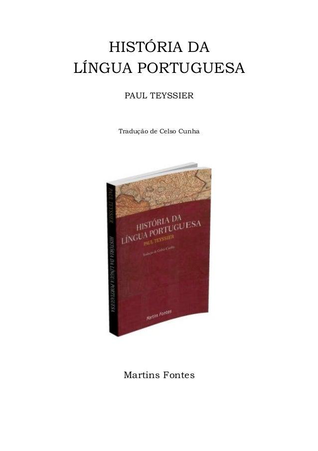 HISTÓRIA DA  LÍNGUA PORTUGUESA  PAUL TEYSSIER  Tradução de Celso Cunha  Martins Fontes