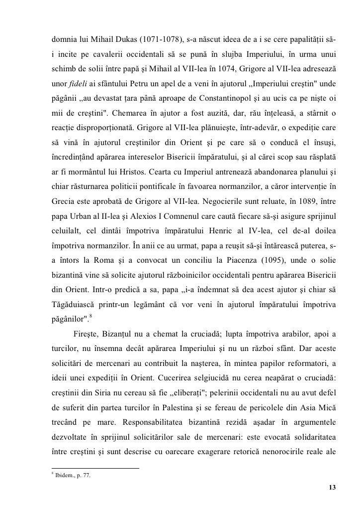 domnia lui Mihail Dukas (1071-1078), s-a născut ideea de a i se cere papalităţii să-i incite pe cavalerii occidentali să s...