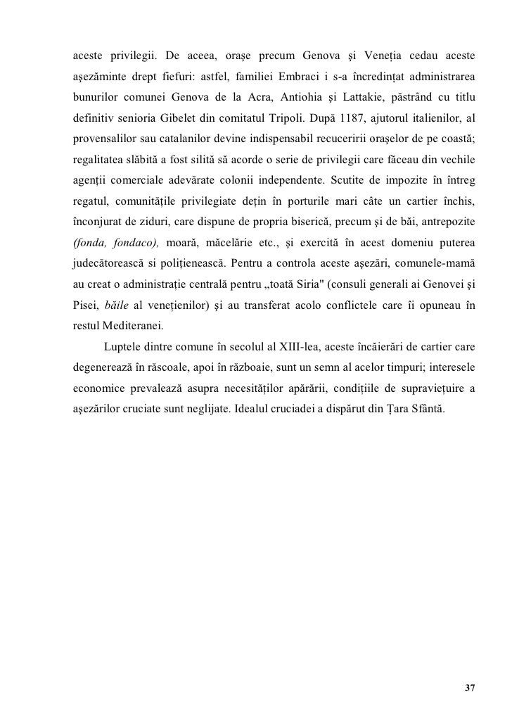 aceste privilegii. De aceea, oraşe precum Genova şi Veneţia cedau acesteaşezăminte drept fiefuri: astfel, familiei Embraci...