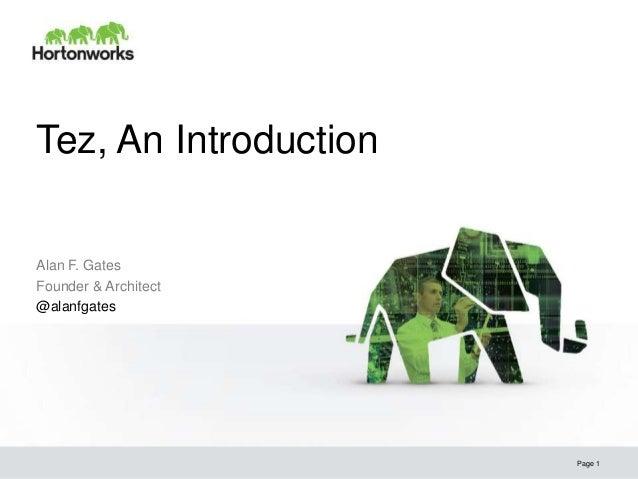 Tez, An Introduction  Alan F. Gates Founder & Architect @alanfgates  Page 1