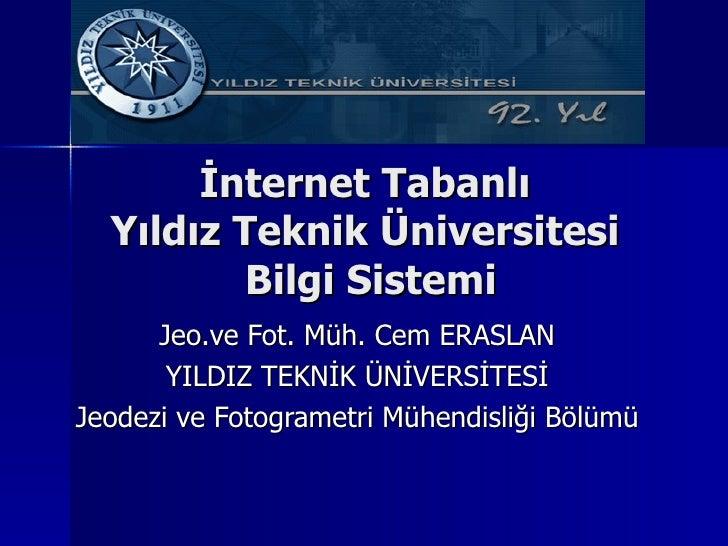 İnternet Tabanlı   Yıldız Teknik Üniversitesi           Bilgi Sistemi       Jeo.ve Fot. Müh. Cem ERASLAN        YILDIZ TEK...