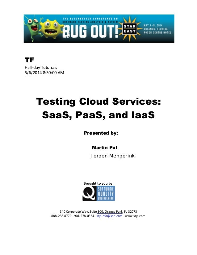 TF Half-day Tutorials 5/6/2014 8:30:00 AM Testing Cloud Services: SaaS, PaaS, and IaaS Presented by: Martin Pol Jeroen Men...