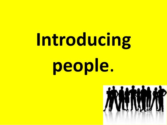 Introducing  people.