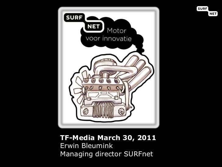 TF-Media March 30, 2011<br />Erwin Bleumink<br />Managing director SURFnet<br />