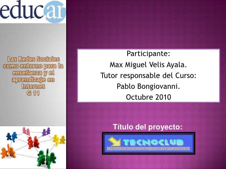 Participante: <br />Max Miguel Velis Ayala.<br />Tutor responsable del Curso: <br />Pablo Bongiovanni.<br />Octubre 2010<b...
