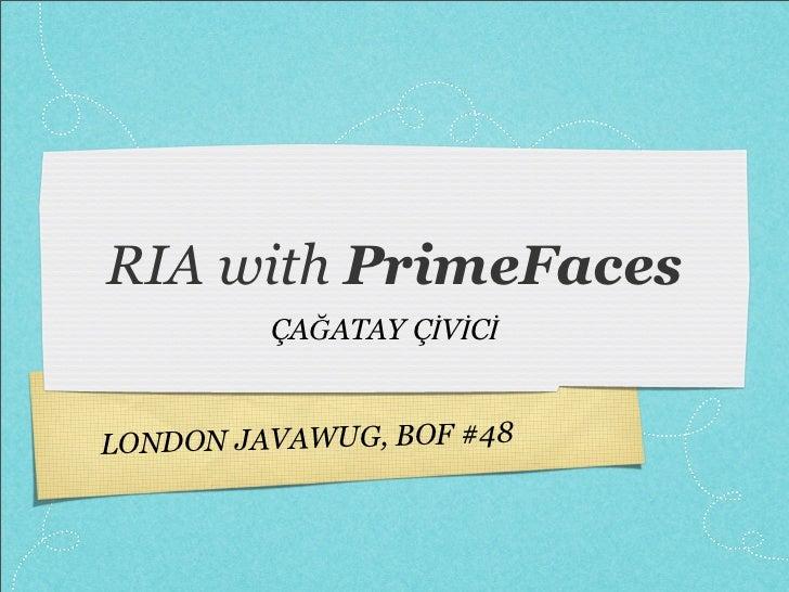 RIA with PrimeFaces          ÇAĞATAY ÇİVİCİ   LO NDON JAVAWUG, BOF #48