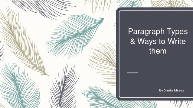Paragraph Types & Ways to Write them By Shefa Idrees