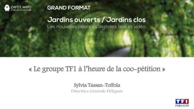 « Le groupe TF1 à l'heure de la coo-pétition » Sylvia Tassan-Toffola Directrice Générale Déléguée