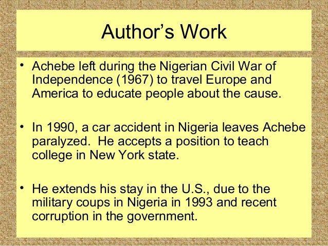 achebe's faithfulness to nigerian civil war In a nigeria that was dealing with issues of tribalism, high rates of corruption, and the aftermath of the nigerian civil war, the book couldn't have come at a better time it explains the problems with the 23 years old nigeria, and makes suggestions about how those problems could be solved.