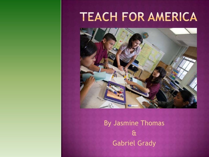 Teach for America<br />By Jasmine Thomas<br />&<br />Gabriel Grady<br />