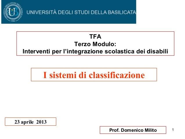 1Prof. Domenico Milito I sistemi di classificazione 23 aprile 2013 TFA Terzo Modulo: Interventi per l'integrazione scolast...