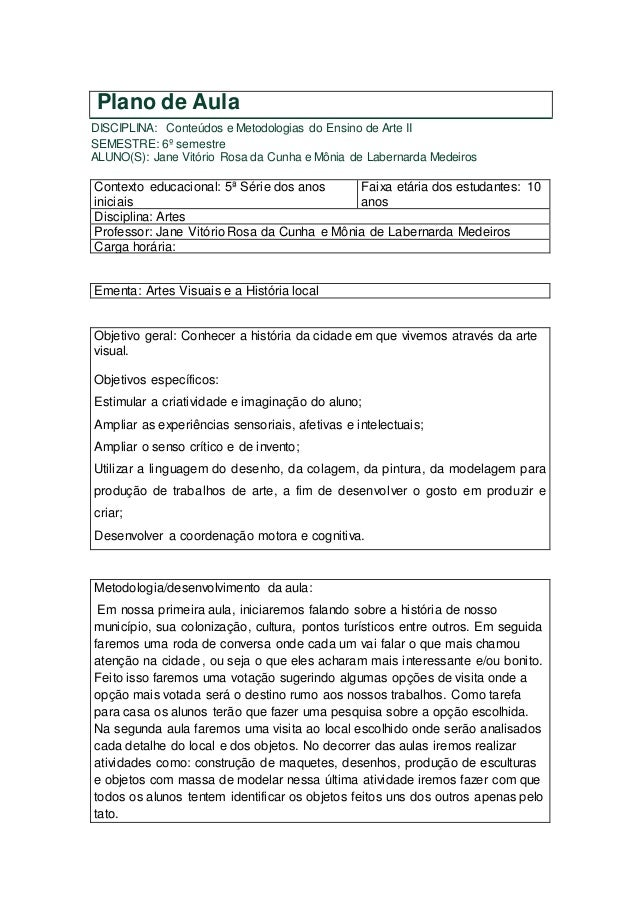 Plano de Aula  DISCIPLINA: Conteúdos e Metodologias do Ensino de Arte II  SEMESTRE: 6º semestre  ALUNO(S): Jane Vitório Ro...