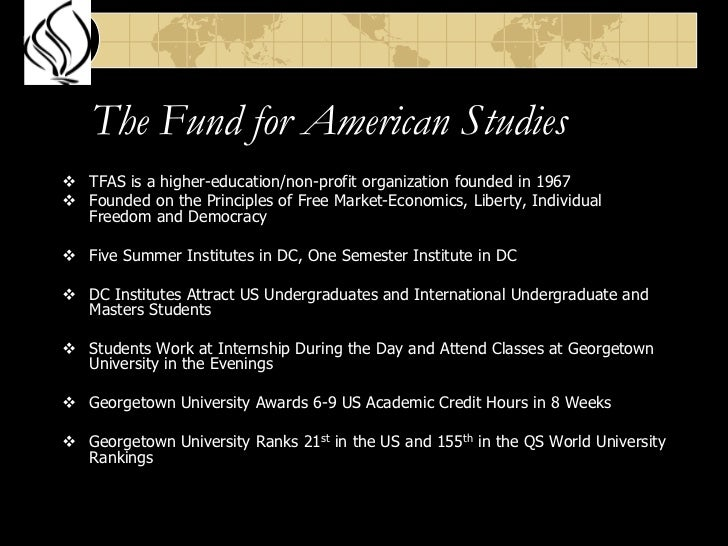 The Fund for American Studies<br /><ul><li>TFAS is a higher-education/non-profit organization founded in 1967
