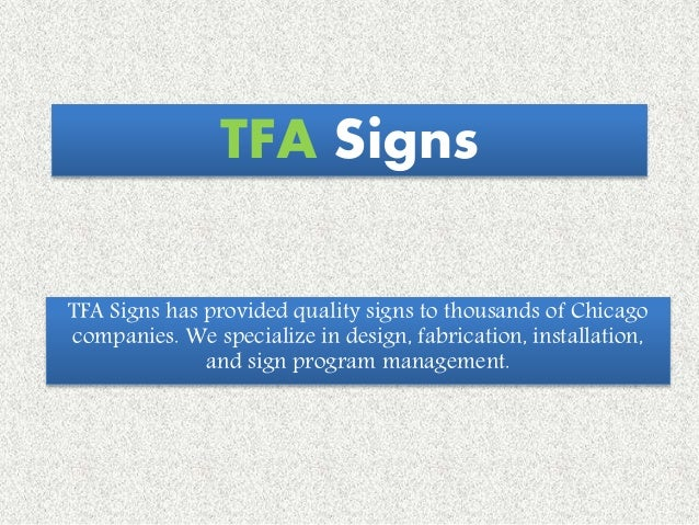 TFA Signs TFA Signs has provided quality signs to thousands of Chicago companies. We specialize in design, fabrication, in...