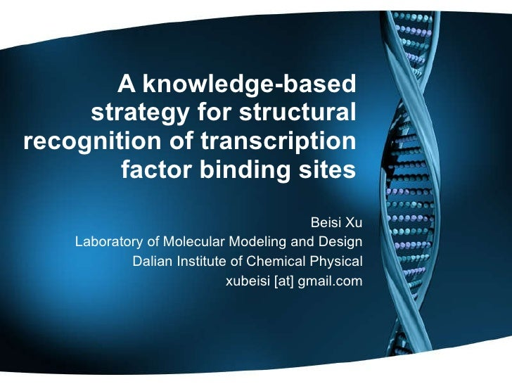 A knowledge-based strategy for structural recognition of transcription factor binding sites Beisi Xu Laboratory of Molecul...