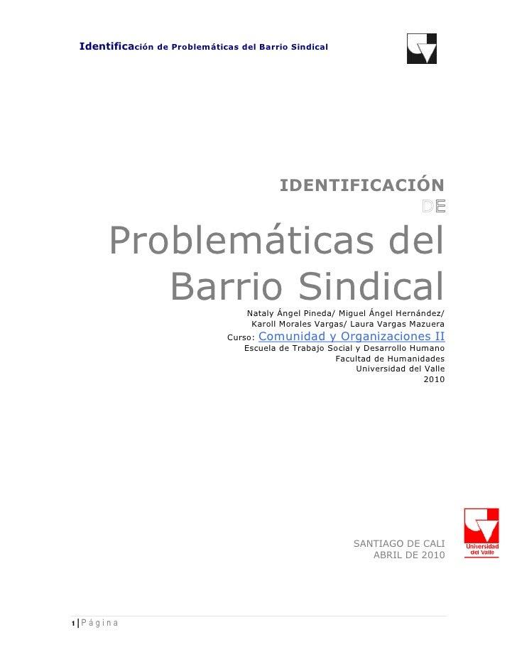 IDENTIFICACIÓN<br />de<br />Problemáticas del Barrio Sindical<br />Nataly Ángel Pineda/ Miguel Ángel Hernández/<br />Karol...