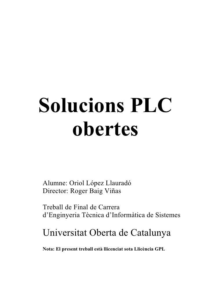Solucions PLC    obertes  Alumne: Oriol López Llauradó Director: Roger Baig Viñas  Treball de Final de Carrera d'Enginyeri...