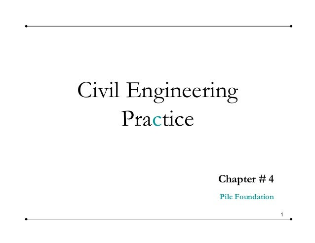 Civil Engineering Practice Chapter # 4 Pile Foundation 1 Pile Foundation