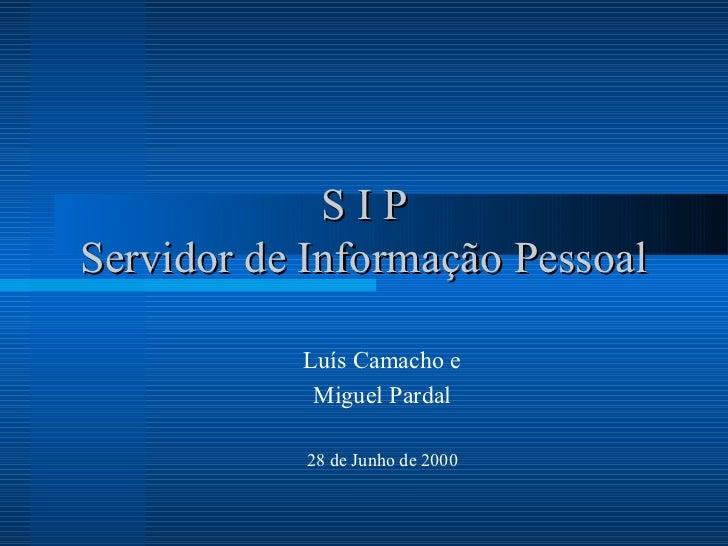 SIPServidor de Informação Pessoal           Luís Camacho e            Miguel Pardal           28 de Junho de 2000