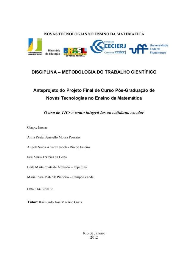 NOVAS TECNOLOGIAS NO ENSINO DA MATEMÁTICA   DISCIPLINA – METODOLOGIA DO TRABALHO CIENTÍFICO    Anteprojeto do Projeto Fina...