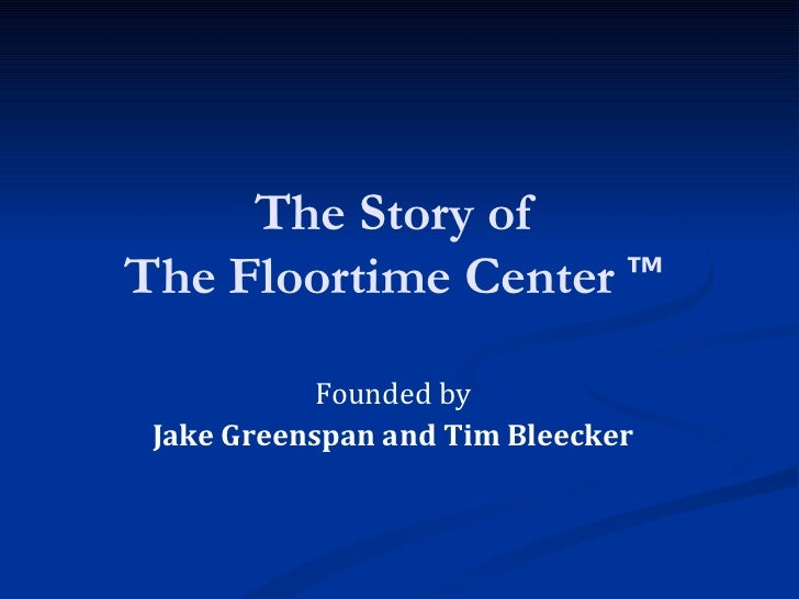The Story of  The Floortime Center  ™  Founded by Jake Greenspan and Tim Bleecker