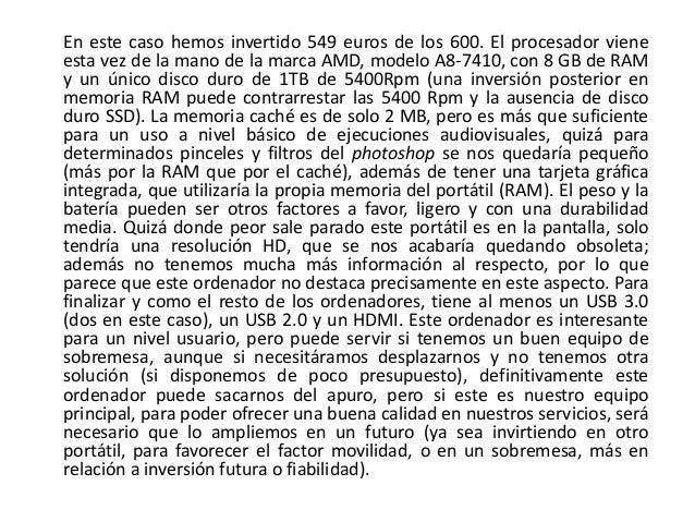 En este caso hemos invertido 549 euros de los 600. El procesador viene esta vez de la mano de la marca AMD, modelo A8-7410...