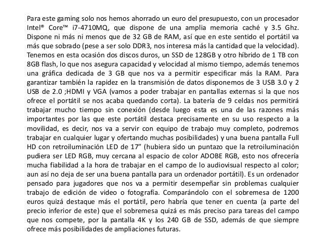 Para este gaming solo nos hemos ahorrado un euro del presupuesto, con un procesador Intel® Core™ i7-4710MQ, que dispone de...