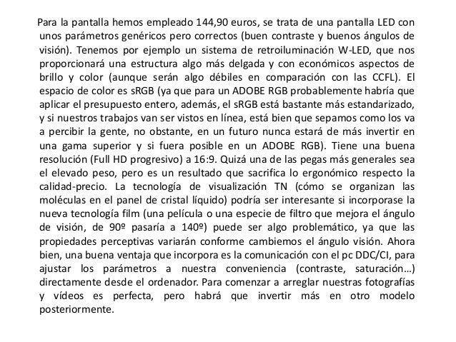 Para la pantalla hemos empleado 144,90 euros, se trata de una pantalla LED con unos parámetros genéricos pero correctos (b...