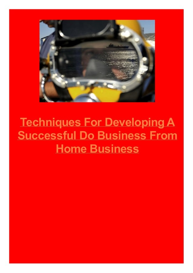 Techniques For Developing A Successful Do Business From Home Business