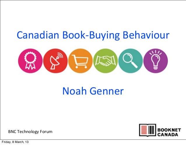 BNC Technology ForumCanadian Book-‐Buying BehaviourNoah GennerFriday, 8 March, 13