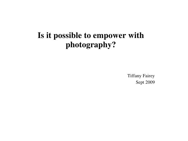 Is it possible to empower with photography? Tiffany Fairey Sept 2009