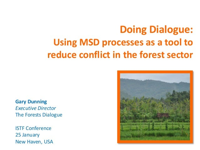 Doing Dialogue:              Using MSD processes as a tool to             reduce conflict in the forest sectorGary Dunning...