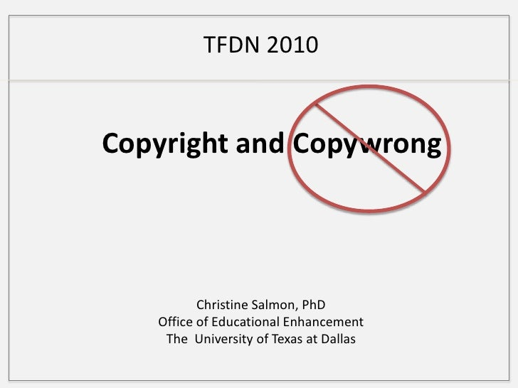 TFDN 2010<br />Copyright and Copywrong<br />Christine Salmon, PhD<br />Office of Educational Enhancement<br />The  Univers...