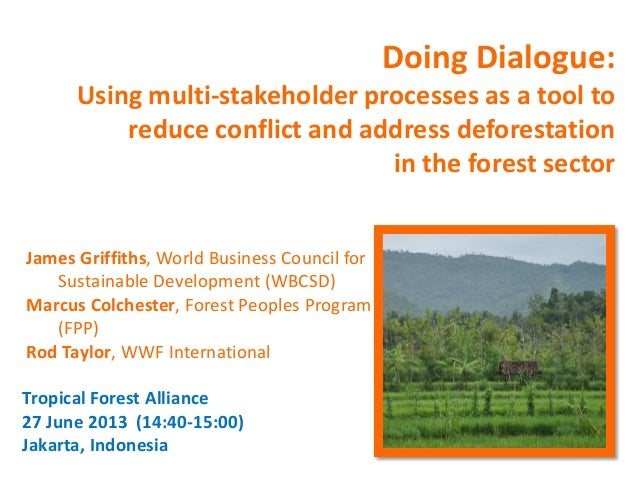Doing Dialogue: Using multi-stakeholder processes as a tool to reduce conflict and address deforestation in the forest sec...