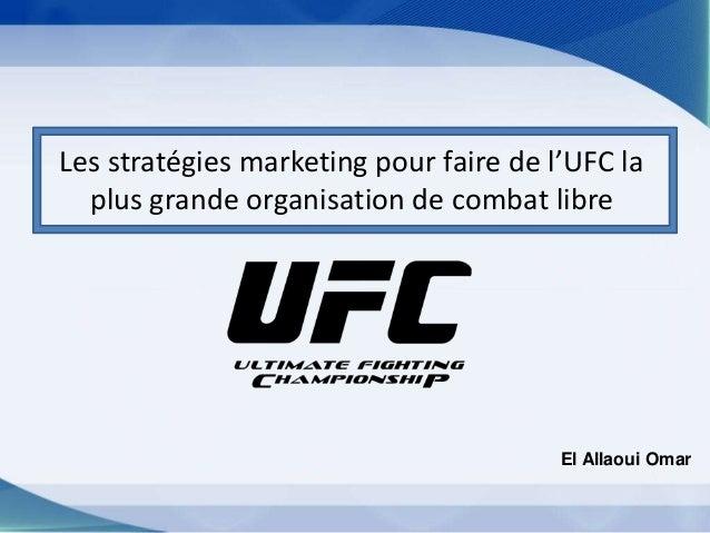 Les stratégies marketing pour faire de l'UFC laplus grande organisation de combat libreEl Allaoui Omar
