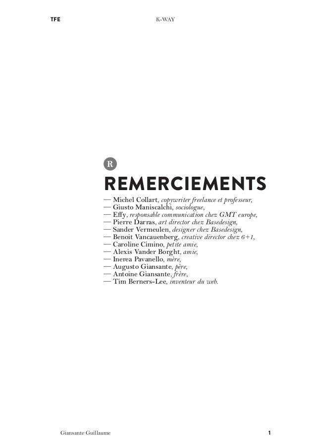 TFE  K-WAY  R  REMERCIEMENTS  — Michel Collart, copywriter freelance et professeur, — Giusto Maniscalchi, sociologue, — Ef...
