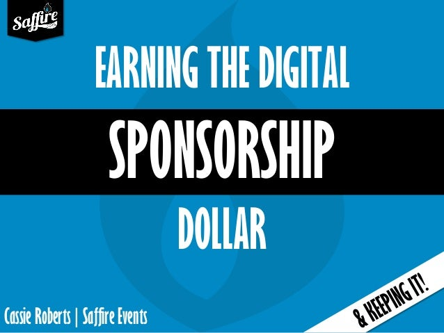 EARNING THE DIGITAL SPONSORSHIP DOLLAR Cassie Roberts | Saffire Events