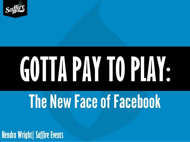 Kendra Wright| Saffire Events GOTTA PAY TO PLAY: The New Face of Facebook