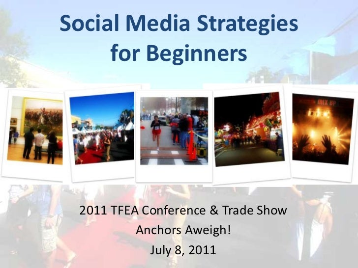 Social Media Strategies<br />for Beginners<br />2011TFEA Conference & Trade Show<br />Anchors Aweigh!<br />July 8, 2011<br />